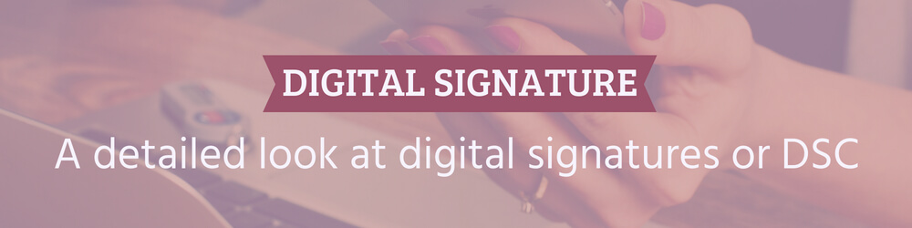 A detailed look at digital signatures or DSC
