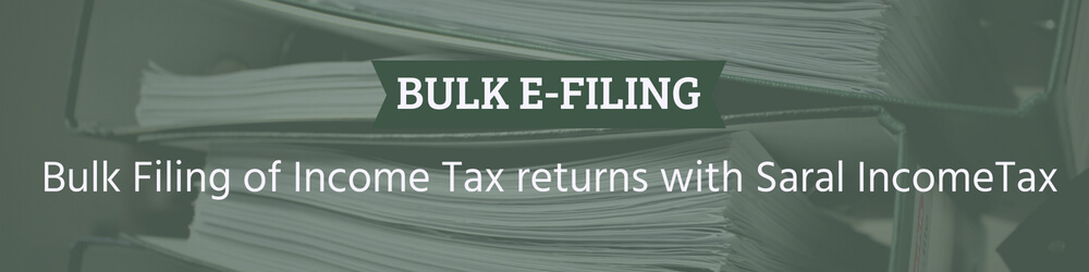 Bulk Filing of Income Tax returns with Saral IncomeTax