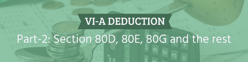 Deduction under VI-A Section 80D, 80E, 80G