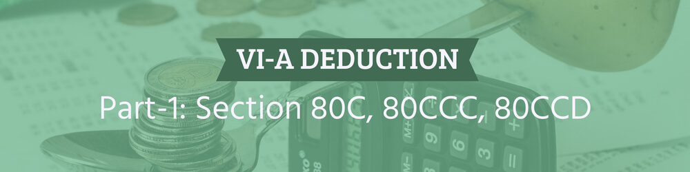 Deduction under VI-A section 80C, 80CCC, 80CCD