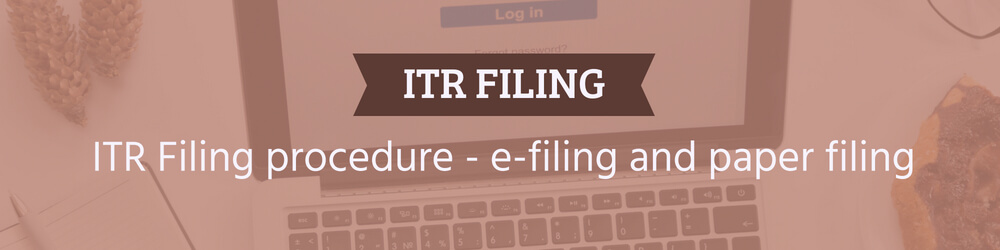 ITR Filing procedure - e-filing with or without digital signature and paper filing