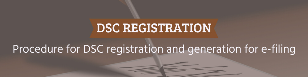 Procedure for Digital Signature registration and generation of DSC for e-filing