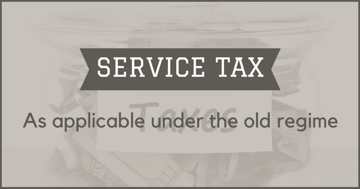 Service Tax (Old regime) - Rate, payment, steps to file and