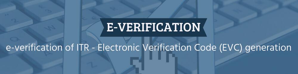 e-verification of ITR - Electronic Verification Code (EVC) generation