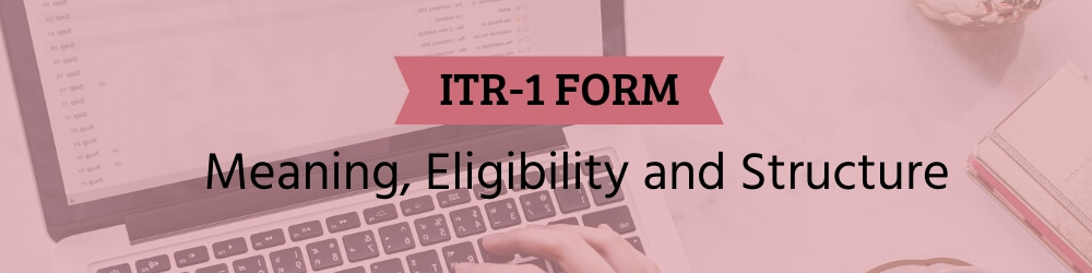 ITR 1 form - meaning, eligibility structure