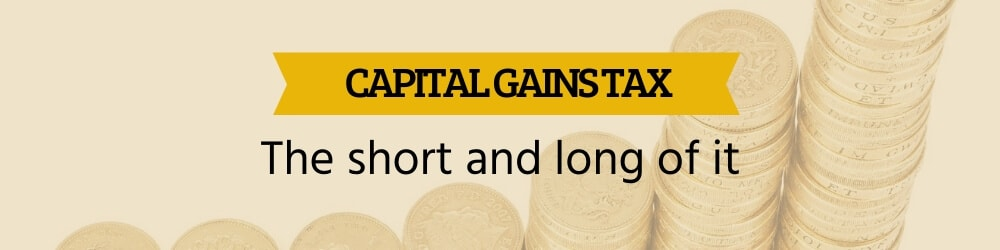 Capital Gains Tax - The short and long term of it and calculation