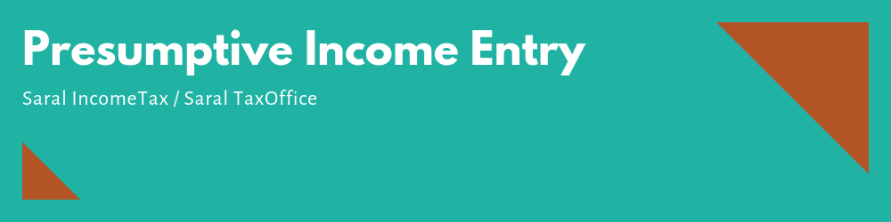 Presumptive Income Entry in Saral Income Tax