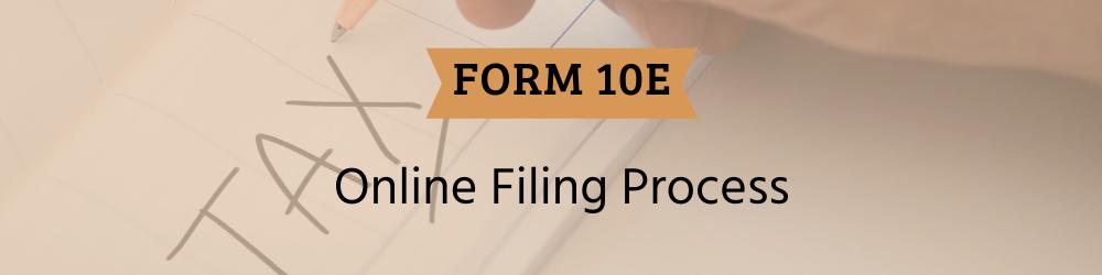 Form 10E Online Filing Process
