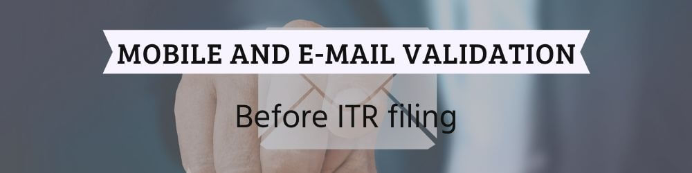 Mobile & E-mail validation before ITR filing