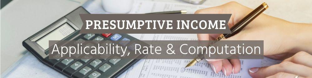 Presumptive income - Applicability, Rate & Computation