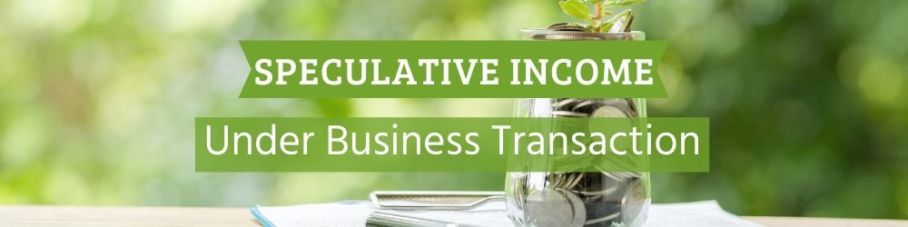 Speculative income under business transaction