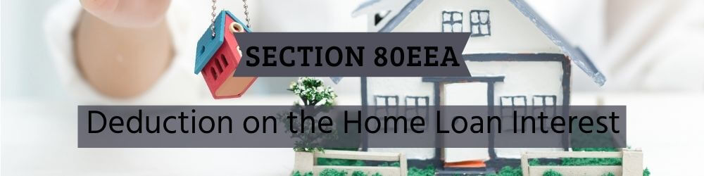 Section 80EEA : Deduction on the Home Loan Interest
