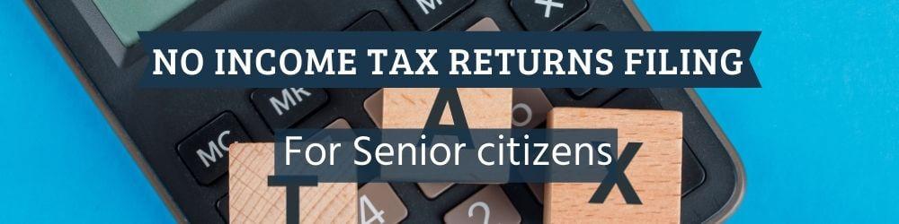 No ITR filing for senior citizens