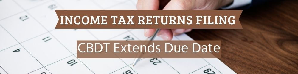 CBDT extends due date for Income Tax Returns Filing